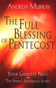 Full Blessing of Pentecost by Andrew Murray