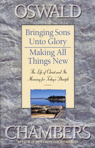 Bringing Sons Unto Glory / Making All Things New by Oswald Chambers
