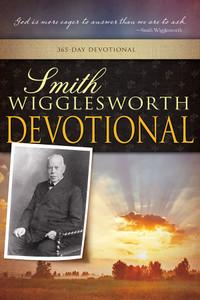 Smith Wigglesworth Devotional by Smith Wigglesworth
