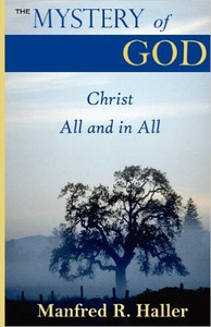 The Mystery of God: Christ All and in All by Manfred Haller