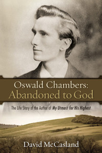 Oswald Chambers: Abandoned to God by David McCasland