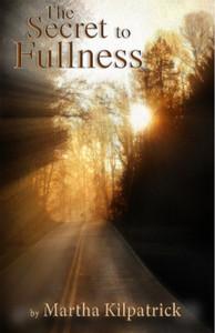 The Secret to Fullness by Martha Kilpatrick