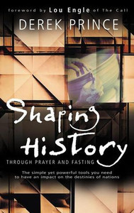 Shaping History with Prayer and Fasting by Derek Prince