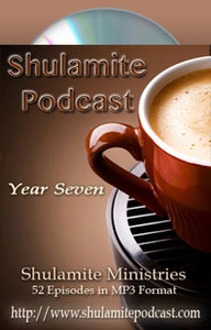 Shulamite Podcast (Year SEVEN Collection)