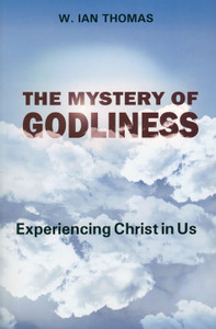 The Mystery of Godliness: Experiencing Christ in Us by Major Ian Thomas