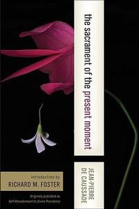 Sacrament of the Present Moment by Jean-Pierre de Caussade