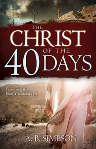 Christ of the 40 Days by A. B. Simpson
