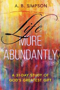 Life More Abundantly by A. B. Simpson