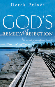 God's Remedy for Rejection by Derek Prince