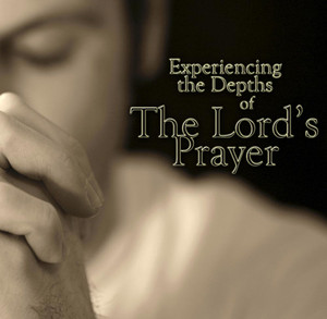 Experiencing the Depths of the Lord's by Prayer Martha Kilpatrick