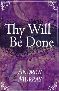 Thy Will Be Done by Andrew Murray