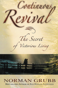 Continuous Revival: The Secret of Victorious Living by Norman Grubb