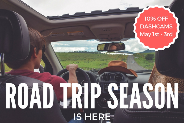 2017 Summer 2017 Road Trip Season Sale 10% off all dashcams May 1st - May 3rd