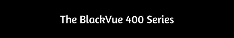 graphic: The BlackVue 400 Dash Cam Series