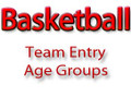 2011 Basketball Team Entry (Age Groups)