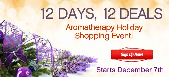 12 Days, 12 Deals, Aromatherapy Holiday Shopping Event, Starts December 7th --Sign Up Now!