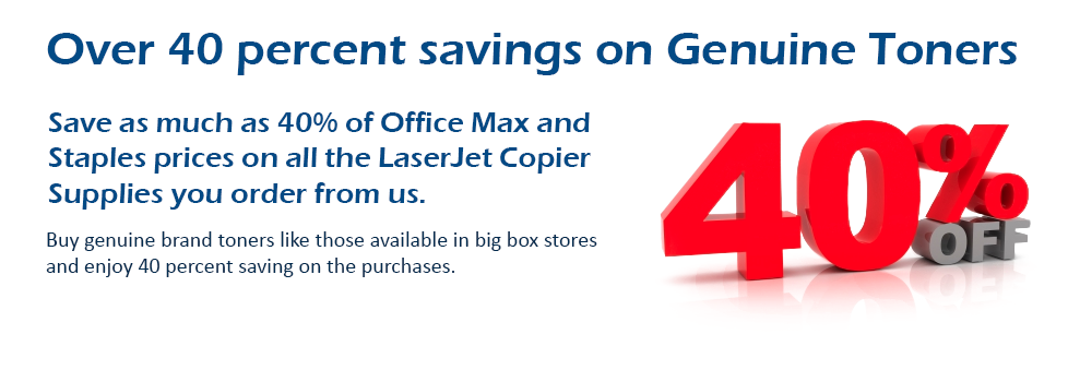 Over 40 percent savings on Genuine Toners  Save as much as 40% of Office Max and Staples prices on all the LaserJet Copier Supplies you order from us.  Buy genuine brand toners like those available in big box stores and enjoy 40 percent saving on the purc