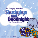 Shushybye and Goodnight: The Deluxe Edition