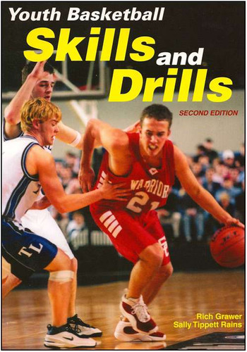 Youth Basketball Skills and Drills (2nd Edition): Rich Grawer & Sally Tippett Rains
