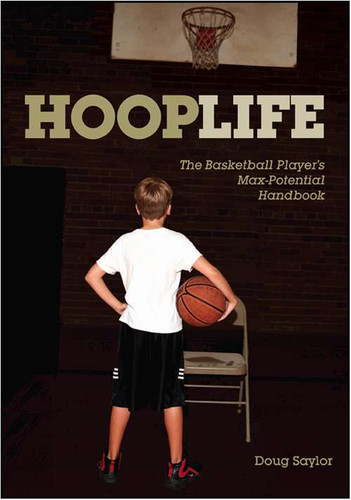 HoopLife: The Basketball Player's Max-Potential Handbook: Doug Saylor
