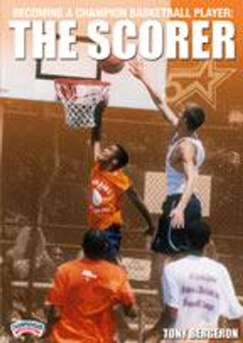 Becoming a Champion Basketball Player: The Scorer: Tony Bergeron