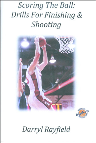 Scoring the Ball: Drills for Finishing & Shooting: Darryl Rayfield