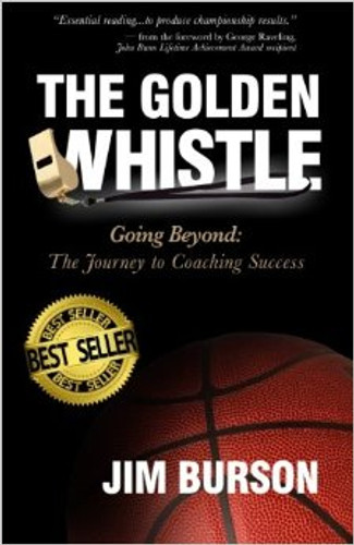 The Golden Whistle: Going Beyond: The Journey to Coaching Success: Jim Burson