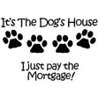Wall Decals and Stickers - It's the dog's house I just pay the mortgage!