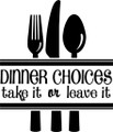 Wall Decals and Stickers - Dinner Choices Take It Or Leave It