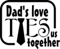 Dad's Love Ties - Wall Decals & Stickers