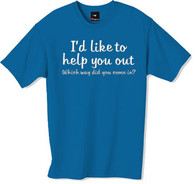 Id like to help you out tshirt