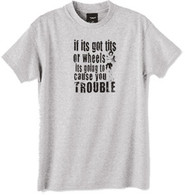 cause you trouble tshirt