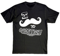 Moustache you a question t shirt