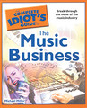 The Complete Idiot's Guide to the Music Business [Alf:74-1615640133]