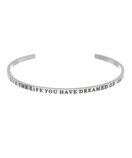 """LIVE THE LIFE YOU HAVE DREAMED OF"" Stainless Steel Cuff Bracelet"