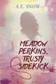 Meadow Perkins, Trusty Sidekick
