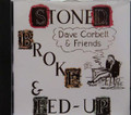 Dave Corbett & Friends - Stoned Broke & Fed Up