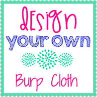 Design Your Own Burp Cloth