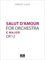 Elgar, E. - Salut d'Amour, in E Major Op.12 for Orchestra, Score and Parts