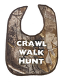 Realtree Baby Bib With Crawl Walk Hunt Written On It