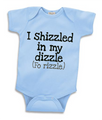 I Shizzled In My Dizzle For Rizzle