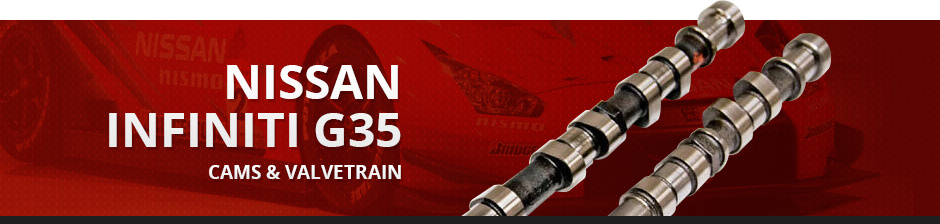 NISSAN INFINITI G35 CAMS & VALVETRAIN