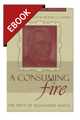 A Consuming Fire: The Piety of Alexander Whyte - EBOOK (Haykin, ed.)