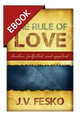The Rule of Love: Broken, Fulfilled, and Applied - EBOOK