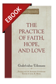 The Practice of True Faith, Hope and Love - EBOOK