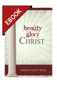 The Beauty and Glory of Christ - EBOOK (Beeke, ed.)
