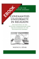 Covenanted Uniformity in Religion: Covenanted Uniformity in Religion: The Influence of the Scottish Commissioners upon the Ecclesiology of the Westminster Assembly  - EBOOK