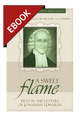 A Sweet Flame: Piety in the Letters of Jonathan Edwards - Profiles in Reformed Spirituality - EBOOK (Haykin, ed.)