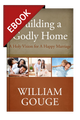Building a Godly Home, Vol. 2: A Holy Vision for a Happy Marriage - EBOOK (Gouge)