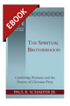 The Spiritual Brotherhood: Cambridge Puritans and the Nature of Christian Piety - EBOOK